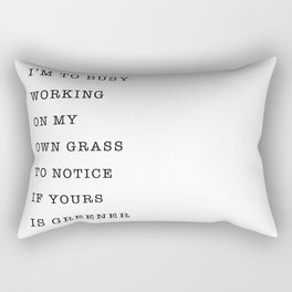 I'm to busy working on my own grass to notice if yours is greener Rectangular Pillow