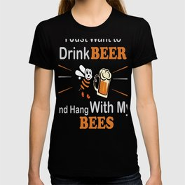 I Just Want to Drink Beer and Hang with My Bees for Beekeepers and Honey Bee Keepers T-shirt