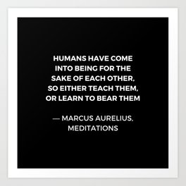 Stoic Wisdom Quotes - Humans have come into being for the sake of each Art Print
