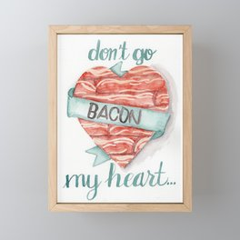 Don't go bacon my heart Framed Mini Art Print