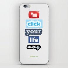 You Click Your Life Away iPhone & iPod Skin