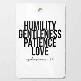 Humility Gentleness Patience Love -Ephesians 4:2 Cutting Board
