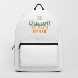 Be Excellent To Each Other Vintage Retro Style Gifts Backpack