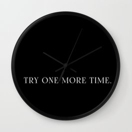 TRY ONE MORE TIME. Wall Clock