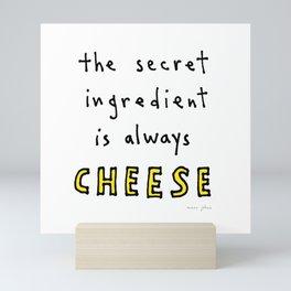 the secret ingredient is always cheese Mini Art Print