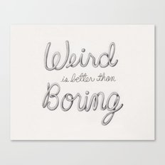 Weird is better than Boring Canvas Print
