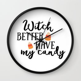 Witch better have my candy Wall Clock