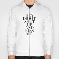 HEY  DIDOT, SHUT  UP AND KISS ME. Hoody