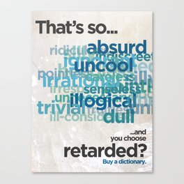 "Buy a Dictionary (""That's So Retarded"") Canvas Print"