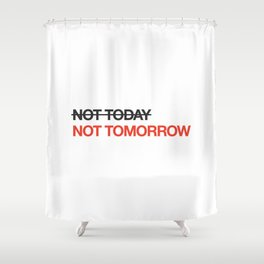 not tomorrow Shower Curtain