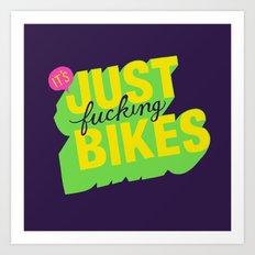 It's Just Fucking Bikes. Art Print