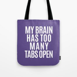My Brain Has Too Many Tabs Open (Ultra Violet) Tote Bag