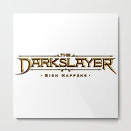The Darkslayer Bish Happens Metal Print