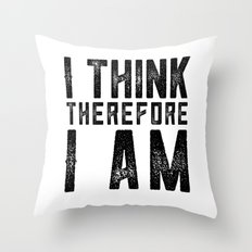 I think therefore I am - on white Throw Pillow