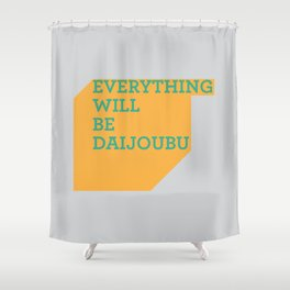 Everything Will Be DAIJOUBU Shower Curtain