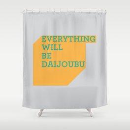 Everything Will Be DAIJOUBU Shower Curtain
