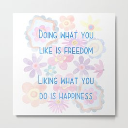 Liking What You Do Is Happiness Metal Print