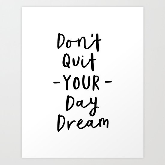 Don't Quit Your Daydream black and white modern typographic quote poster canvas wall art home decor by themotivatedtype