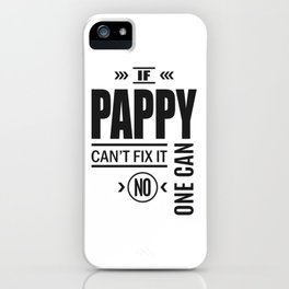 Pappy Can't Fix It iPhone Case