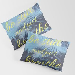 Be Still and Just Breathe Pillow Sham