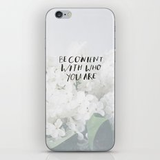 BE CONTENT WITH WHO YOU ARE iPhone & iPod Skin