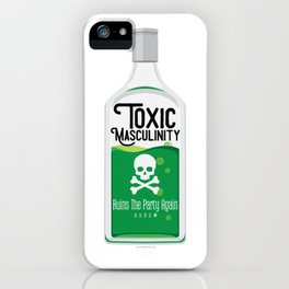 Toxic Masculinity Ruins The Party Again (Green) iPhone Case