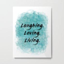 Laughing. Loving. Living. (black on teal blue) Metal Print