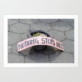 Nothing Stops Art Art Print