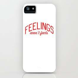 Feelings Aren't Facts iPhone Case