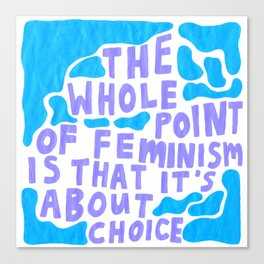 the whole point of feminism Canvas Print
