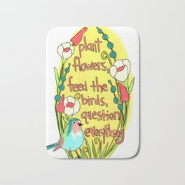 Plant Flowers, Feed the Birds, Question Everything Bath Mat