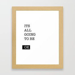 Its all going to be OK Framed Art Print