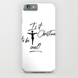 Is It Christian To Be Cruel?   Hypocrisy of the religious right iPhone Case
