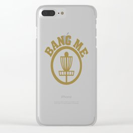 Bang Me Disc Golf Funny Clear iPhone Case