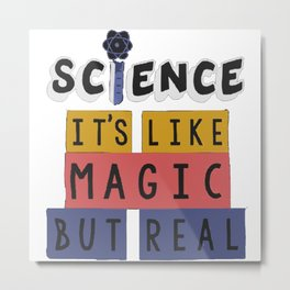 Science It's Like Magic But Real Metal Print