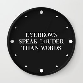 Eyebrows Louder Words Funny Quote Wall Clock
