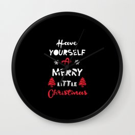 Have Yourself A Merry Little Christmas Wall Clock