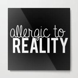 Allergic to reality. - inverted Metal Print