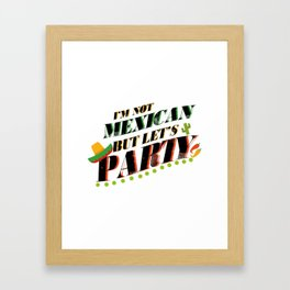 I'm Not Mexican But Let's Party Cinco De Mayo Funny Framed Art Print