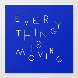Everything is moving Canvas Print