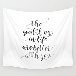 PRINTABLE Art, The Good Things In Life Are Better With You,Love Sign,Boyfriend Gift,Gift For Her,Lov Wall Tapestry