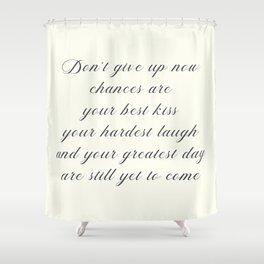 Atticus poem, don't give up now, love quote, contemporary poetry Shower Curtain