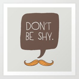 Don't be shy Art Print
