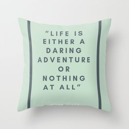 Life is Either A Daring Adventure Or Nothing At All - Helen Keller Throw Pillow