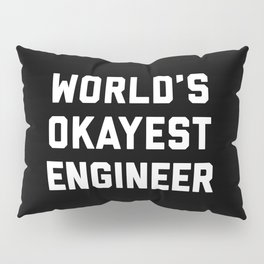 World's Okayest Engineer Funny Quote Pillow Sham
