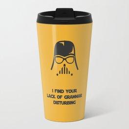 I Find Your Lack of Grammar Disturbing Travel Mug