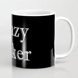 Crazy Maker Coffee Mug