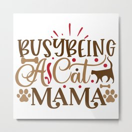 Saying Busy Being A Cat Mama Metal Print