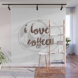 i love coffee Wall Mural