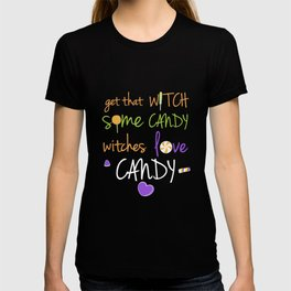 Get that Witch Some Candy Witches Love Candy T-Shirt T-shirt